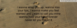 ... want to call you mine wanna hold your hand forever never let you