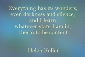 Everything has its wonders - Helen Keller
