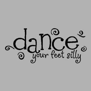 Dance your feet sillyDance Wall Quotes Words Sayings Removable Wall