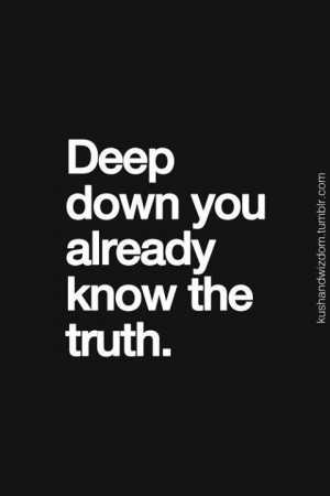 Deep Down You Already Know The Truth Facebook Quote
