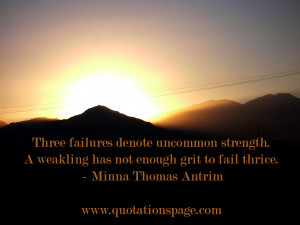 ... grit to fail thrice. Minna Thomas Antrim from The Quotations Page