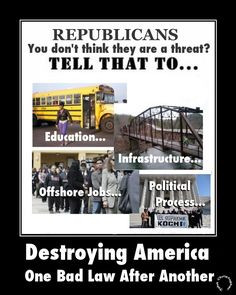 Republicans destroying America one bad law after another. More
