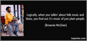 when you talkin' about folk music and blues, you find out it's music ...