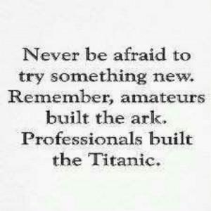 Never be afraid.