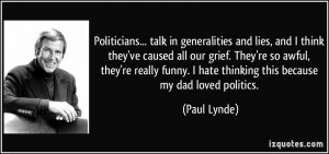 Politicians... talk in generalities and lies, and I think they've ...