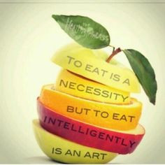 To eat is a necessity, but to eat intelligently is an art. ]
