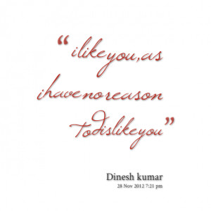 Quotes Picture: i like you,as i have no reason to dislike you