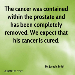 The cancer was contained within the prostate and has been completely ...