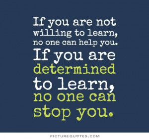 ... you. If you're determined to learn, no one can stop you Picture Quote
