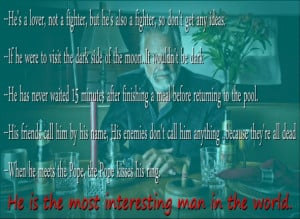 Dos Equis Interesting man Quotes: --He's a lover, not a fighter, but ...