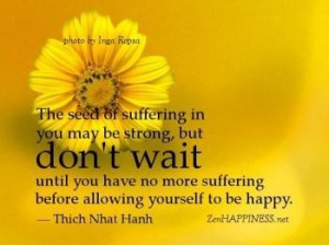 Thich nhat hanh quote the seed of suffering in you may be strong but ...