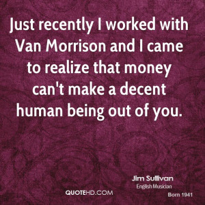 Just recently I worked with Van Morrison and I came to realize that ...