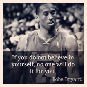 If you do not believe in yourself, no one will do it for you.