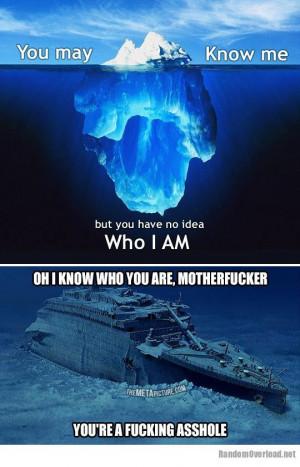 You have no idea who I am