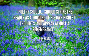 Poetry should... should strike the reader as a wording of his own ...