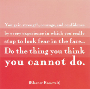 Quote of the Day – Eleanor Roosevelt and Fear