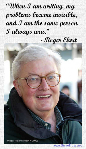 Roger Ebert knows what's in a writer's mind...