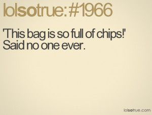 This bag is so full of chips!' Said no one ever.