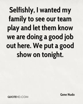 Gene Nudo - Selfishly, I wanted my family to see our team play and let ...