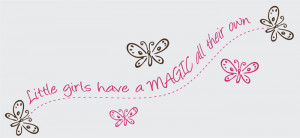 Little Girls Have Magic all their Own, Vinyl Wall Art