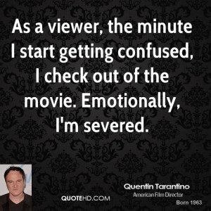 getting confused, I check out of the movie. Emotionally, I'm severed ...
