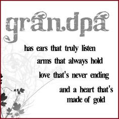 Grandpa Has Ears That Truly Listen Arms That Always Hold Love That's ...