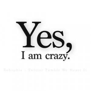 Yes, I am crazy.