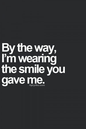 By the way, I'm wearing the smile you gave me. -Thank you ;)