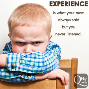 Funny quote about life experience and moms advice