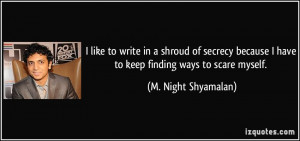 quote-i-like-to-write-in-a-shroud-of-secrecy-because-i-have-to-keep ...