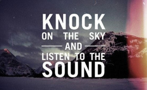 111495-Knock+on+the+sky+quote.jpg