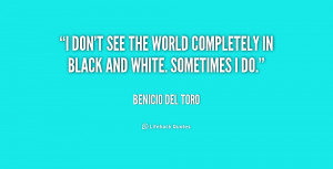 quote-Benicio-Del-Toro-i-dont-see-the-world-completely-in-219460.png