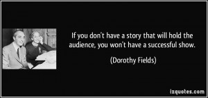 If you don't have a story that will hold the audience, you won't have ...