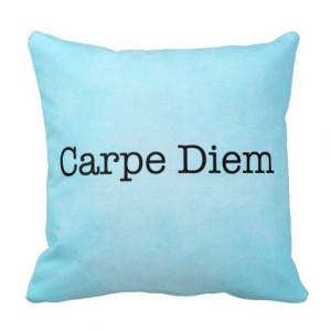 carpe_diem_seize_the_day_quote_quotes_pillow ...