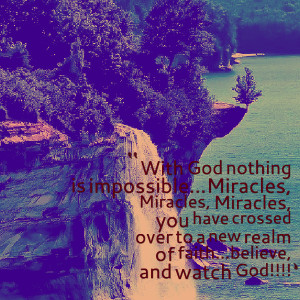 Quotes Picture: with god nothing is impossiblemiracles, miracles ...