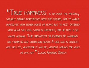 True Happiness Is to Enjoy The Present ~ Happiness Quote