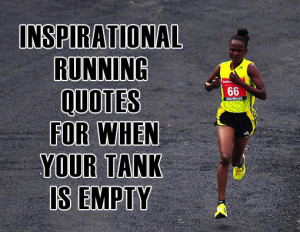 ... Things #2885: Inspirational Running Quotes For When Your Tank Is Empty