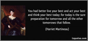 live your best and act your best and think your best today; for today ...