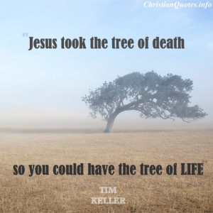 Tim Keller Christian Quote - Tree of Life