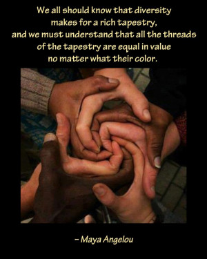 """... are equal in value no matter what their color."""" ― Maya Angelou"""