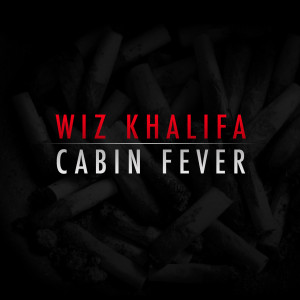 Mixtape] Wiz Khalifa – Cabin Fever