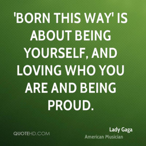 Born this Way' is about being yourself, and loving who you are and ...