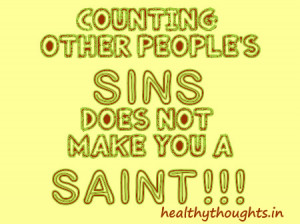 Counting other peoples sins does not make you a saint