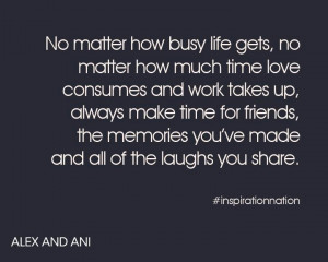 No matter how busy life gets