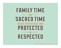 Family Time Is Sacred Time!