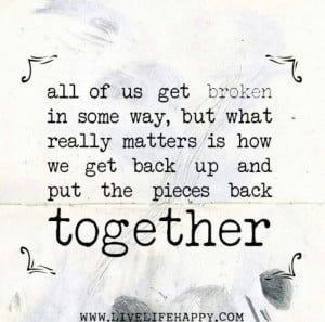 Broken. Pieces. Back together quote