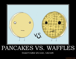 pancakes-vs-waffles-waffles-pancakes-demotivational-poster-1257432092 ...