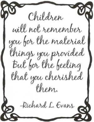Richard L. Evans Quotes Children cherish feeling