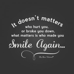 It doesn't matter who hurt you, or broke you down. What matters is ...
