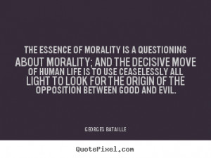 ... to look for the origin of the opposition between good and evil